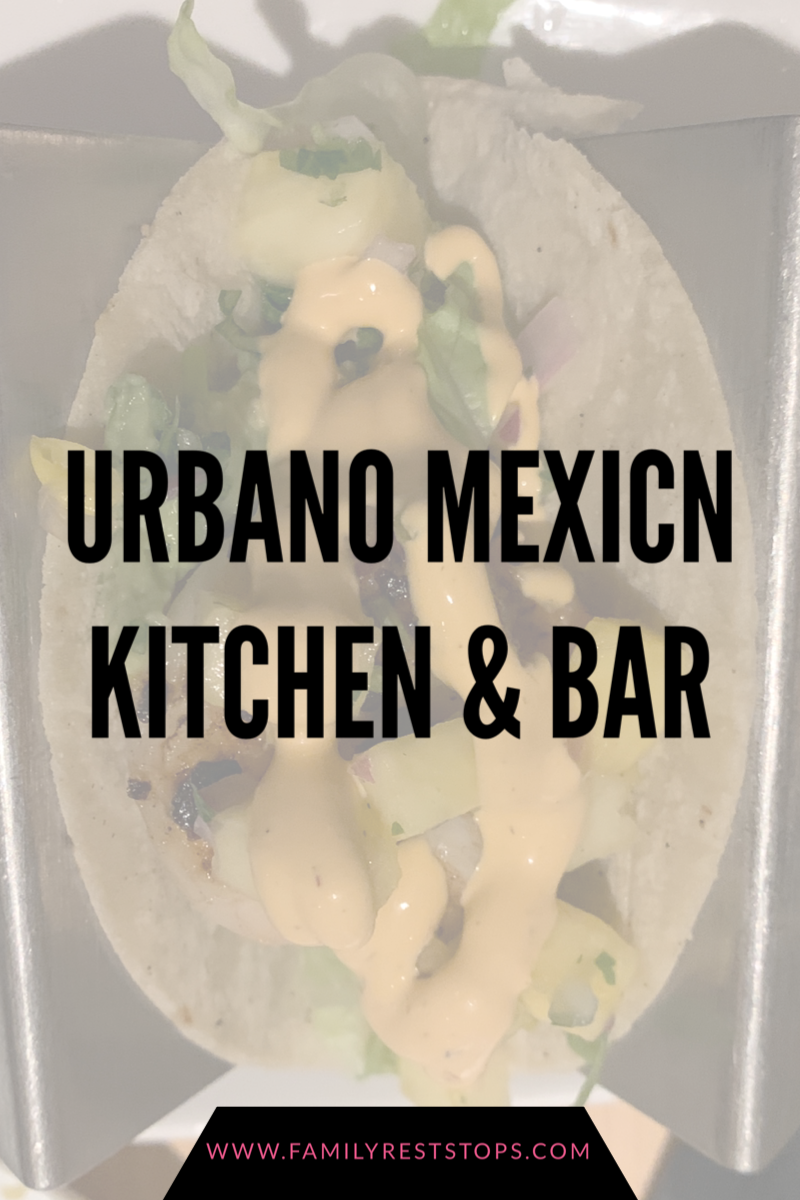 Was it Good? An Urbano Mexican Kitchen and Bar Review!